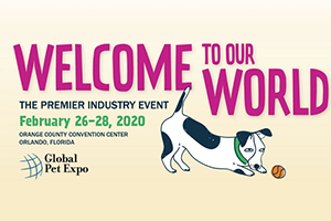 Welcome to our World | The Premier Industry Event February 26-28, 2020 | Global Pet Expo