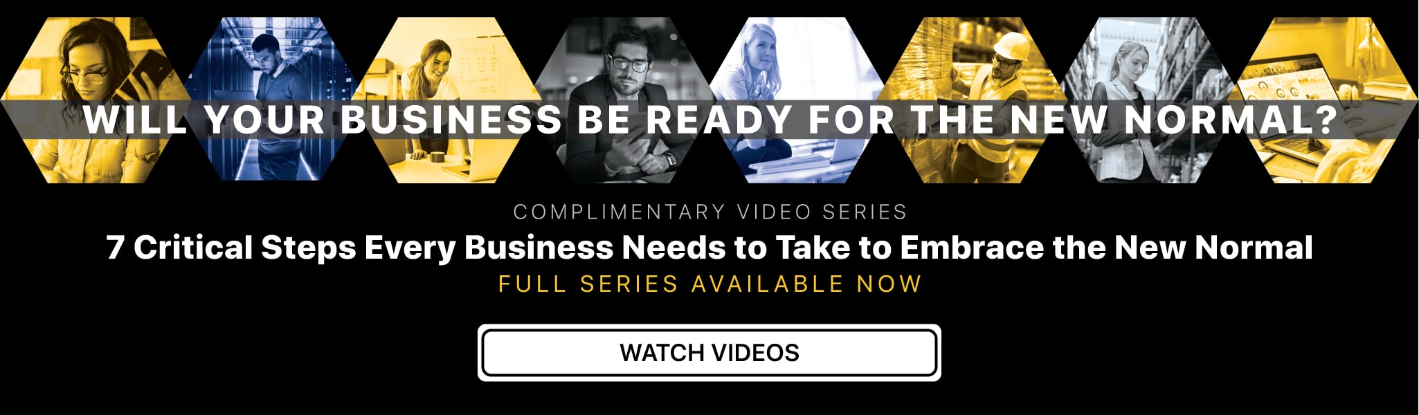 COMPLIMENTARY WEBINAR SERIES 7 Critical Steps Every Business Needs to Take to Embrace the New Normal Every Tuesday and Thursday starting Thursday, May 7, 2020 at 2pm EDT