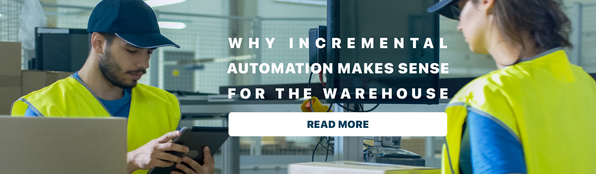 Why Incremental Automation Makes Sense for the Warehouse | Read More