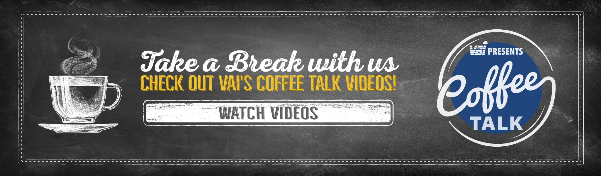Take a Break with Us | Check out VAI's Coffee Talk Videos